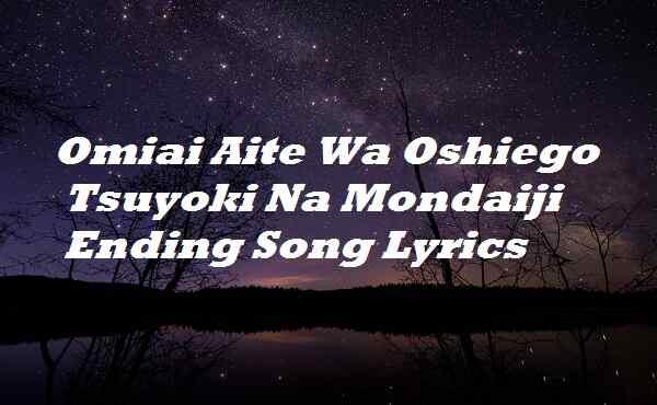 Omiai Aite Wa Oshiego Tsuyoki Na Mondaiji Ending Song Lyrics