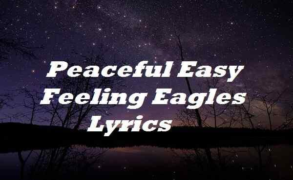 Peaceful Easy Feeling Eagles Lyrics