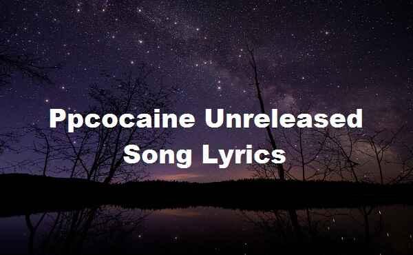 Ppcocaine Unreleased Song Lyrics