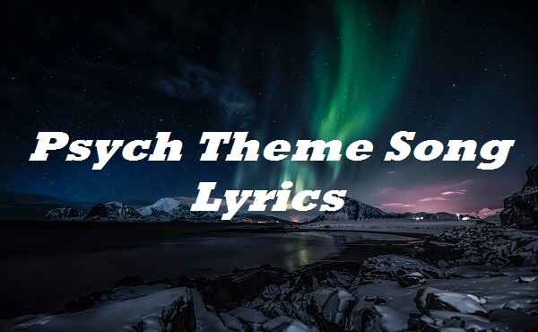 Psych Theme Song Lyrics