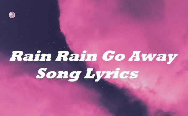Rain Rain Go Away Song Lyrics