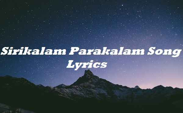 Sirikalam Parakalam Song Lyrics
