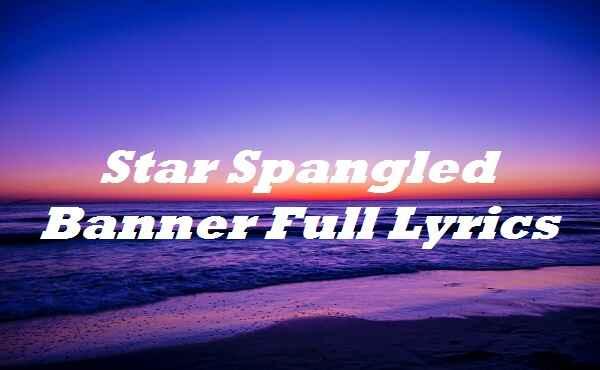 Star Spangled Banner Full Lyrics