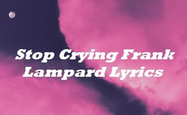 Stop Crying Frank Lampard Lyrics
