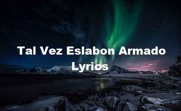 Tal Vez Eslabon Armado Lyrics