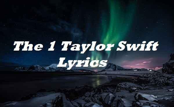 The 1 Taylor Swift Lyrics