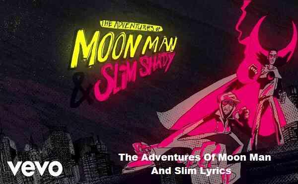 The Adventures Of Moon Man And Slim Lyrics