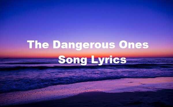 The Dangerous Ones Song Lyrics