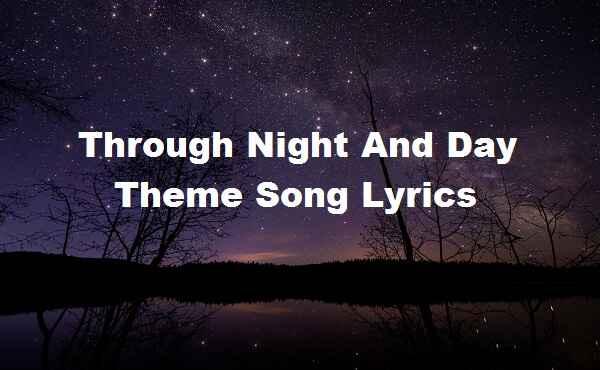 Through Night And Day Theme Song Lyrics