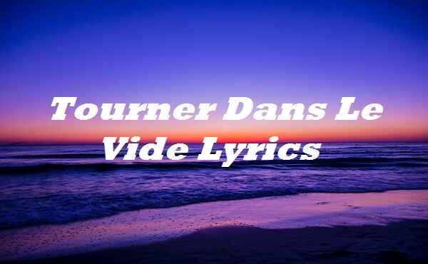Tourner Dans Le Vide Lyrics