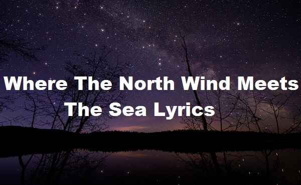 Where The North Wind Meets The Sea Lyrics