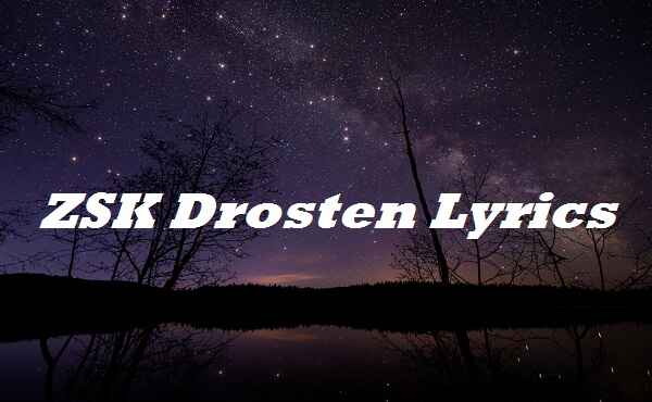 ZSK Drosten Lyrics