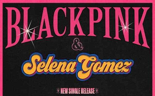 BLACKPINK Selena Gomez New Single Song Lyrics