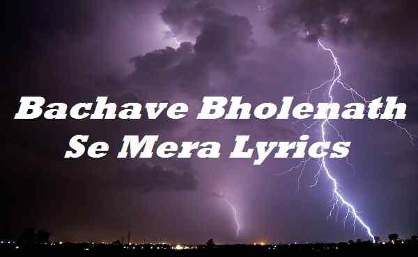 Bachave Bholenath Se Mera Lyrics