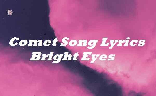 Comet Song Lyrics Bright Eyes