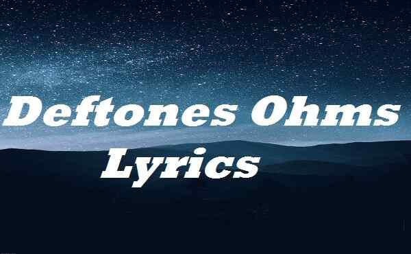 Deftones Ohms Lyrics