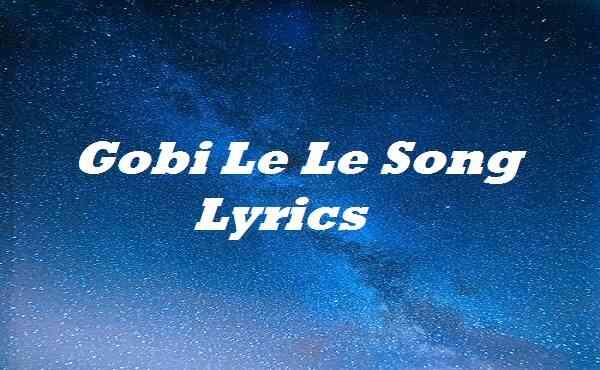 Gobi Le Le Song Lyrics