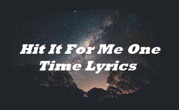 Hit It For Me One Time Lyrics