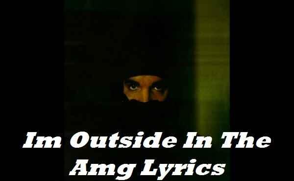 Im Outside In The Amg Lyrics