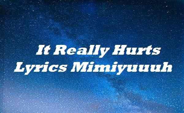 It Really Hurts Lyrics Mimiyuuuh