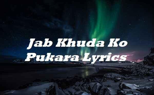 Jab Khuda Ko Pukara Lyrics