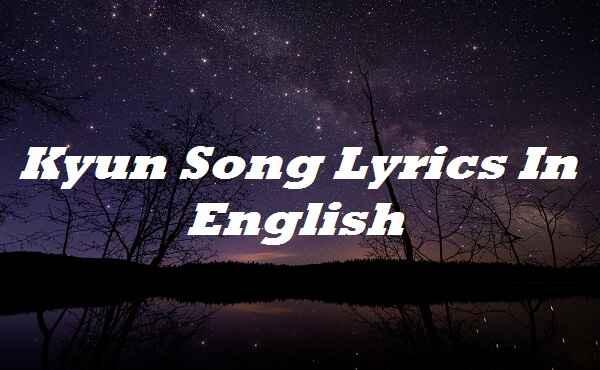 Kyun Song Lyrics In English