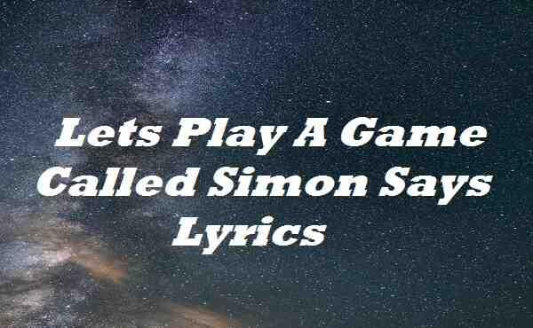 Lets Play A Game Called Simon Says Lyrics