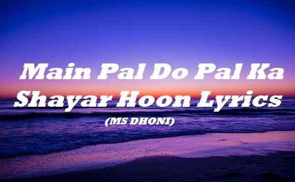 Main Pal Do Pal Ka Shayar Hoon Lyrics