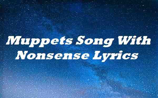 Muppets Song With Nonsense Lyrics