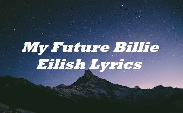 My Future Billie Eilish Lyrics