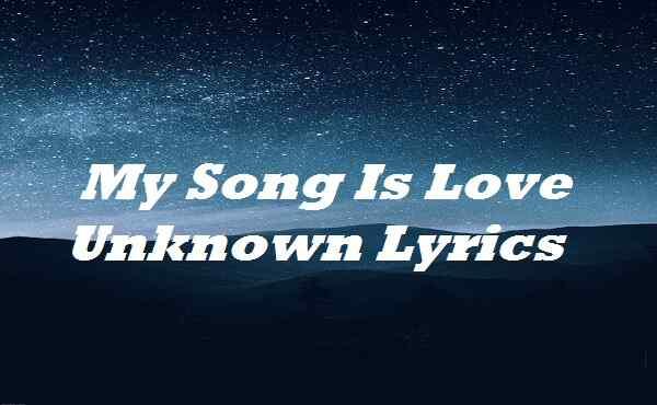 My Song Is Love Unknown Lyrics
