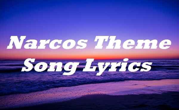 Narcos Theme Song Lyrics