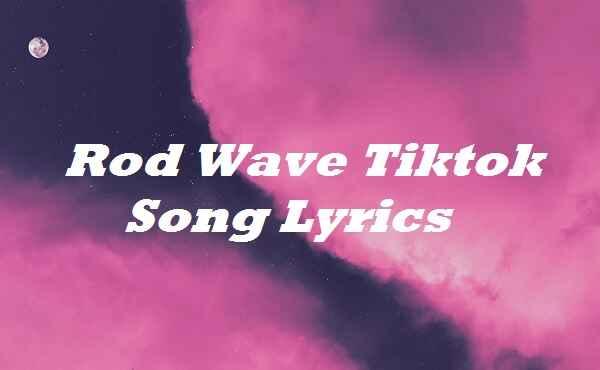 Rod Wave Tiktok Song Lyrics