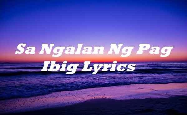 Sa Ngalan Ng Pag Ibig Lyrics