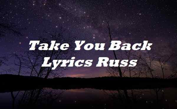 Take You Back Lyrics Russ
