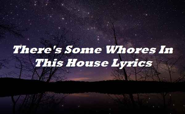 There's Some Who*** In This House Lyrics
