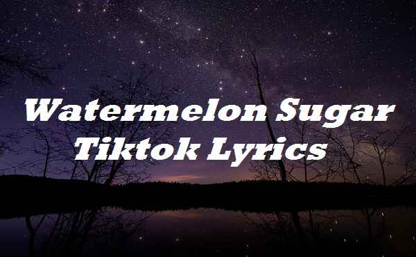 Watermelon Sugar Tiktok Lyrics