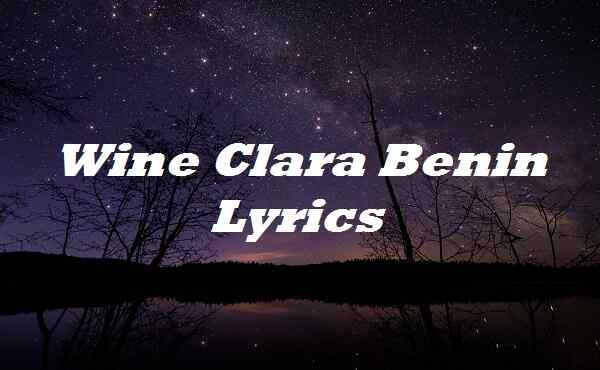 Wine Clara Benin Lyrics