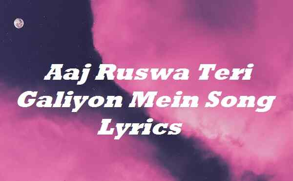 Aaj Ruswa Teri Galiyon Mein Song Lyrics
