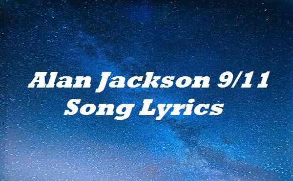Alan Jackson 9/11 Song Lyrics
