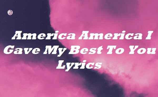 America America I Gave My Best To You Lyrics