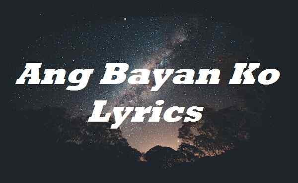 Ang Bayan Ko Lyrics