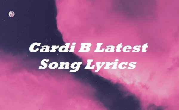 Cardi B Latest Song Lyrics