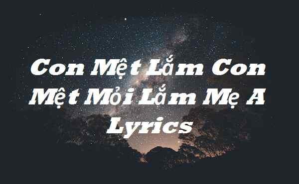 Con Mệt Lắm Con Mệt Mỏi Lắm Mẹ A Lyrics