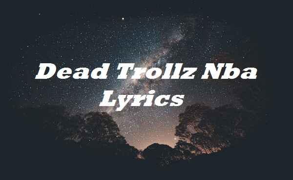Dead Trollz Nba Lyrics
