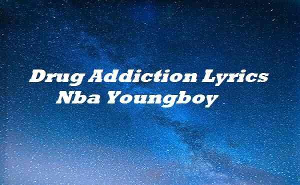 Drug Addiction Lyrics Nba Youngboy