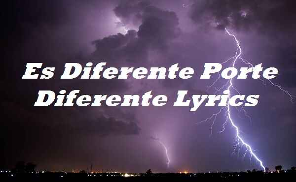 Es Diferente Porte Diferente Lyrics