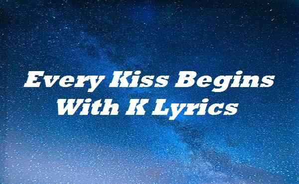 Every Kiss Begins With K Lyrics