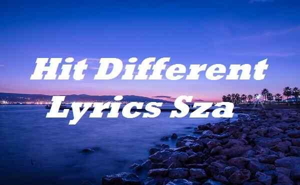 Hit Different Lyrics Sza