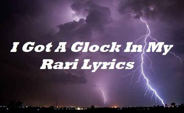 I Got A Glock In My Rari Lyrics